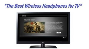 The best wireless headphones for TV v1