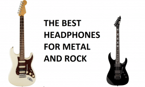 Best Headphones for Rock and Metal Music