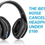 Top 15 Best Noise Cancelling Headphones Under 100 in 2020
