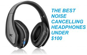 the best noise cancelling headphones under 100