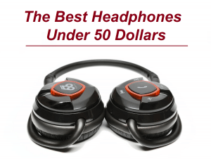 the best headphones under 50