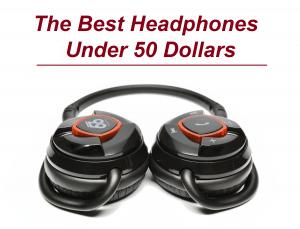 the best headphones under 50