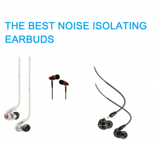 The best noise isolating earbuds v1
