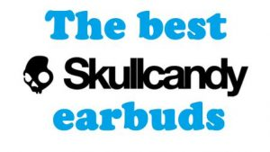 the best skullcandy earbuds v1