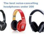 The Best Noise Cancelling Headphones Under 200 in 2020 - Complete Guide