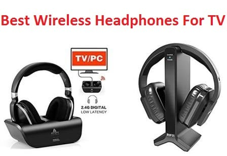 Best Wireless Headphones For TV 2018