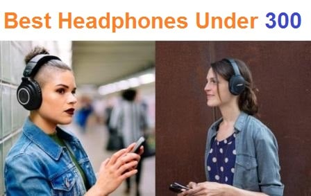 Top 15 Best Headphones Under 300 in 2019