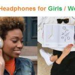 Top 15 Best Headphones for Girls and Women in 2020