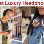 Top 15 Best Luxury Headphones in 2020 - Ultimate Guide