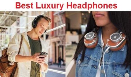 Top 15 Best Luxury Headphones in 2019