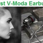 Top 7 Best V-Moda Earbuds in 2020