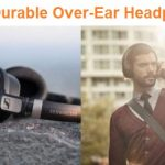 Top 15 Most Durable Over Ear Headphones - Reviews & Guide 2020